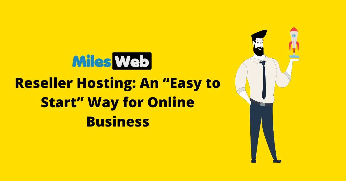 """MilesWeb Reseller Hosting: An """"Easy to Start"""" Way for Online Business"""