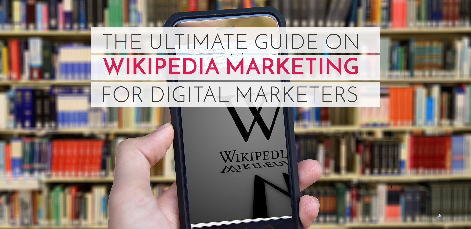The Ultimate Guide on Wikipedia marketing for digital marketing